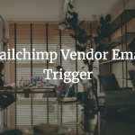 Mailchimp Vendor Email Trigger